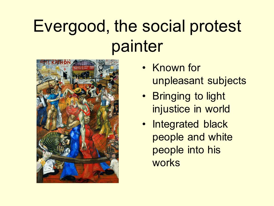 Evergood, the social protest painter Known for unpleasant subjects Bringing to light injustice in world Integrated black people and white people into his works