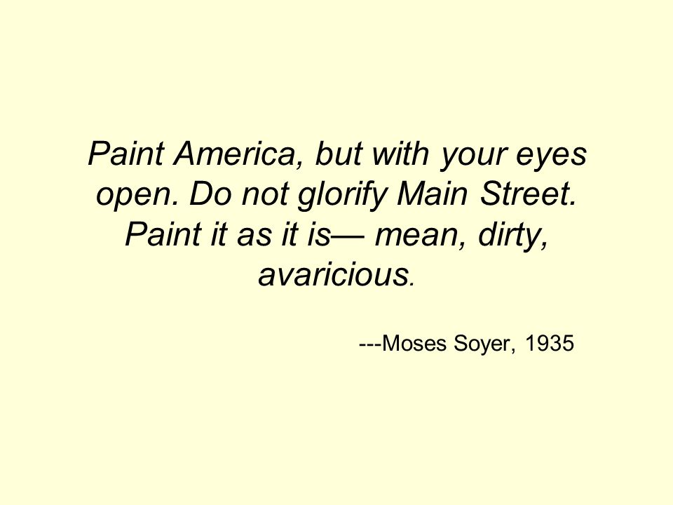 Paint America, but with your eyes open. Do not glorify Main Street.