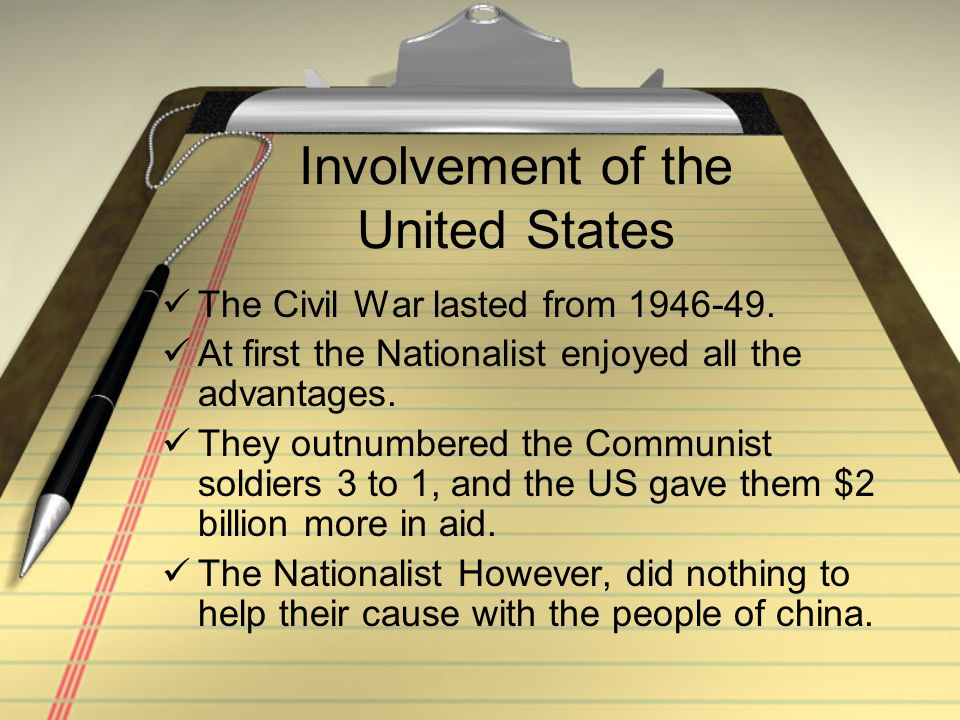 Involvement of the United States The Civil War lasted from 1946-49. At first the Nationalist enjoyed all the advantages. They outnumbered the Communis