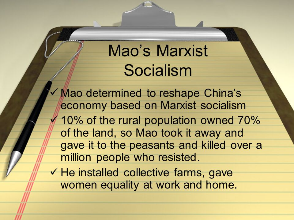 Mao's Marxist Socialism Mao determined to reshape China's economy based on Marxist socialism 10% of the rural population owned 70% of the land, so Mao