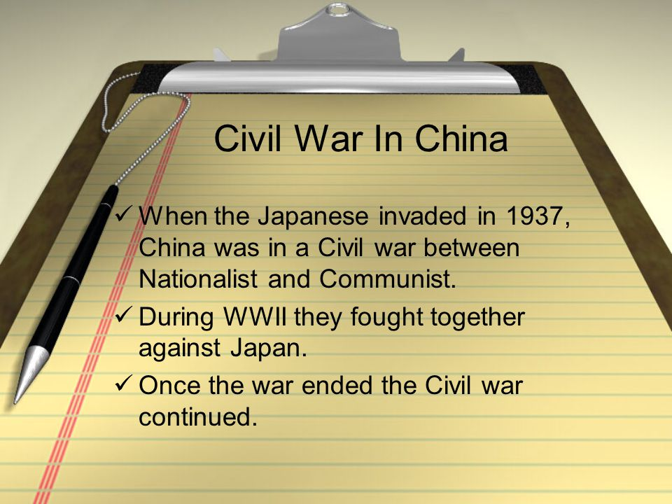 Civil War In China When the Japanese invaded in 1937, China was in a Civil war between Nationalist and Communist. During WWII they fought together aga