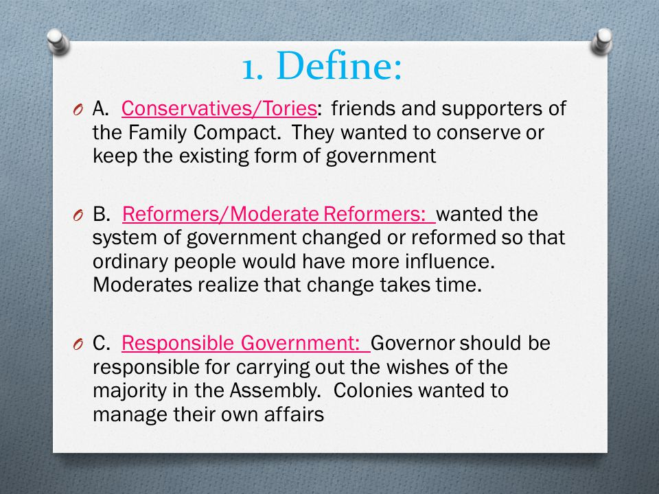 1. Define: O A. Conservatives/Tories: friends and supporters of the Family Compact. They wanted to conserve or keep the existing form of government O