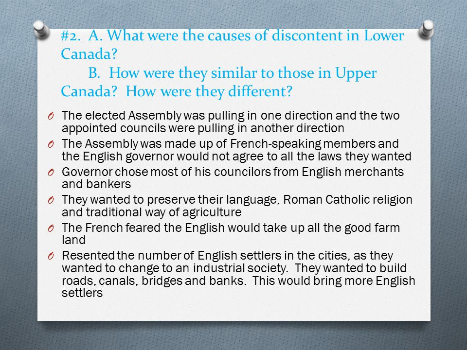 #2. A. What were the causes of discontent in Lower Canada? B. How were they similar to those in Upper Canada? How were they different? O The elected A