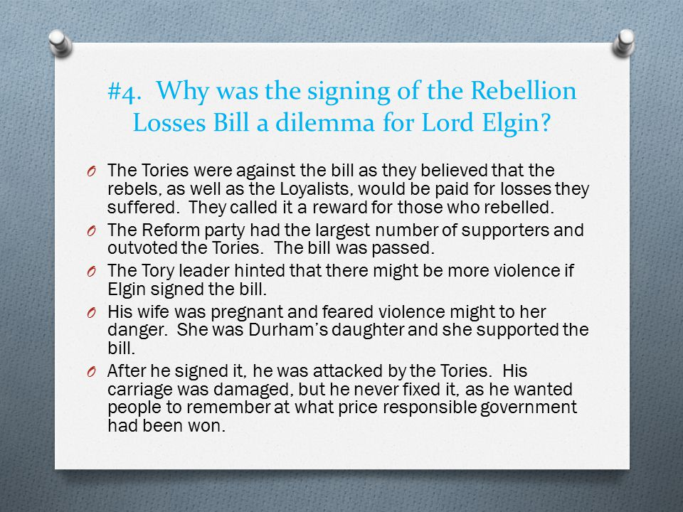 #4. Why was the signing of the Rebellion Losses Bill a dilemma for Lord Elgin? O The Tories were against the bill as they believed that the rebels, as