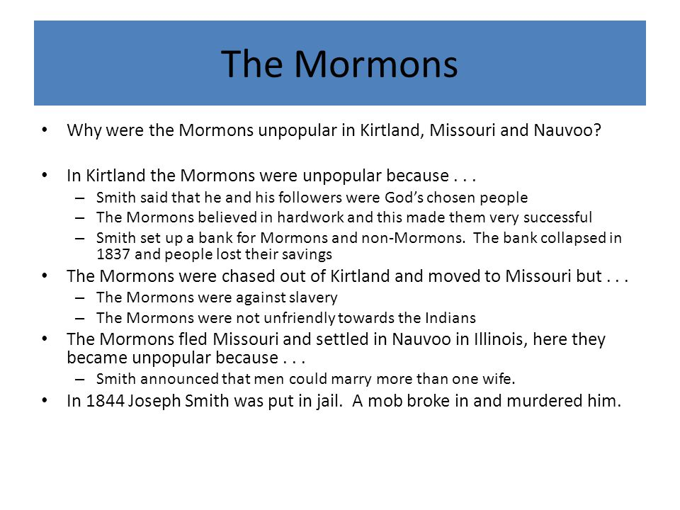 The Mormons Why were the Mormons unpopular in Kirtland, Missouri and Nauvoo.