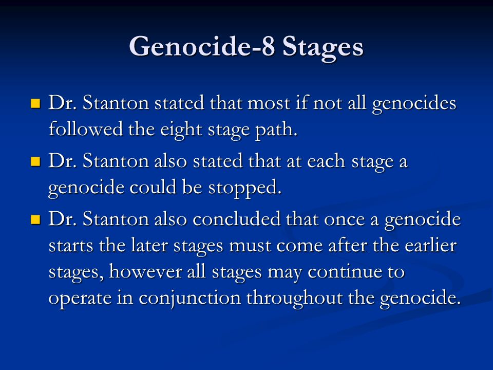 Genocide-8 Stages Dr.Stanton stated that most if not all genocides followed the eight stage path.