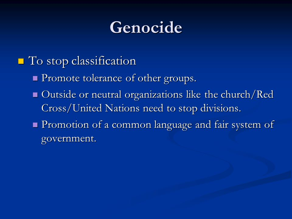 Genocide To stop classification To stop classification Promote tolerance of other groups.
