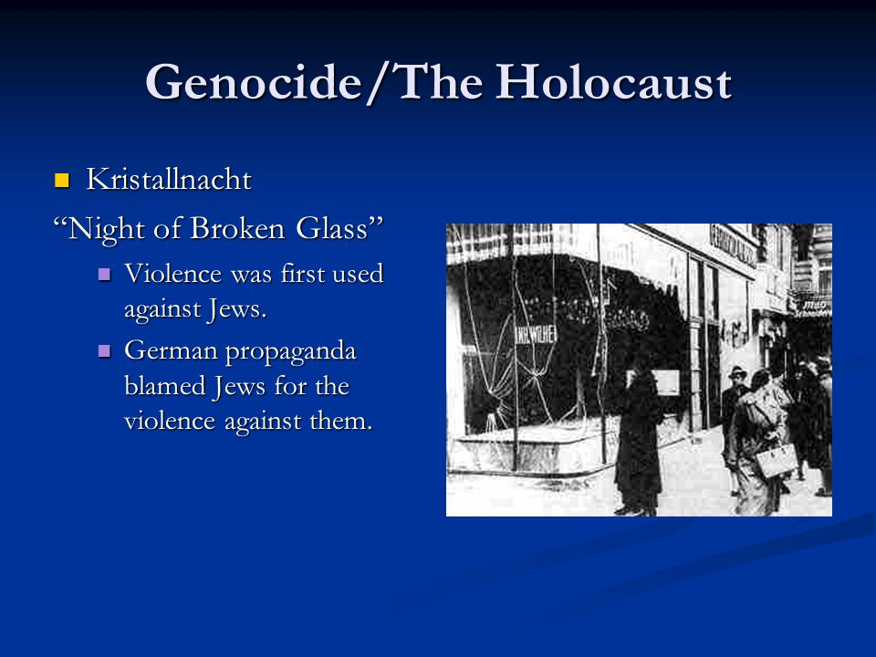 Genocide/The Holocaust Kristallnacht Kristallnacht Night of Broken Glass Violence was first used against Jews.
