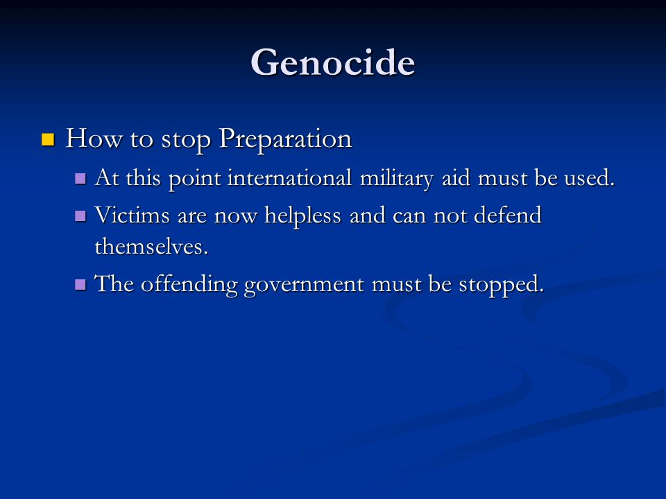 Genocide How to stop Preparation How to stop Preparation At this point international military aid must be used.