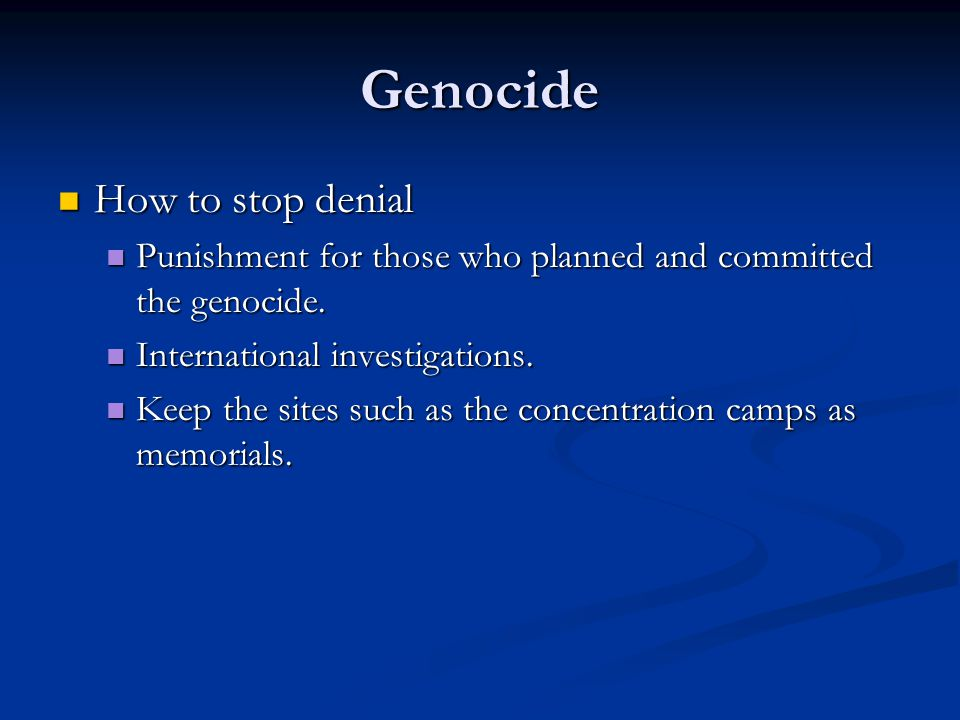 Genocide How to stop denial How to stop denial Punishment for those who planned and committed the genocide.