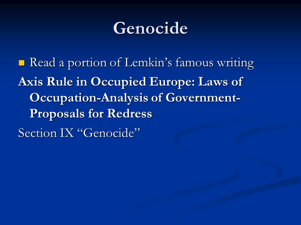 Genocide Read a portion of Lemkin's famous writing Read a portion of Lemkin's famous writing Axis Rule in Occupied Europe: Laws of Occupation-Analysis of Government- Proposals for Redress Section IX Genocide