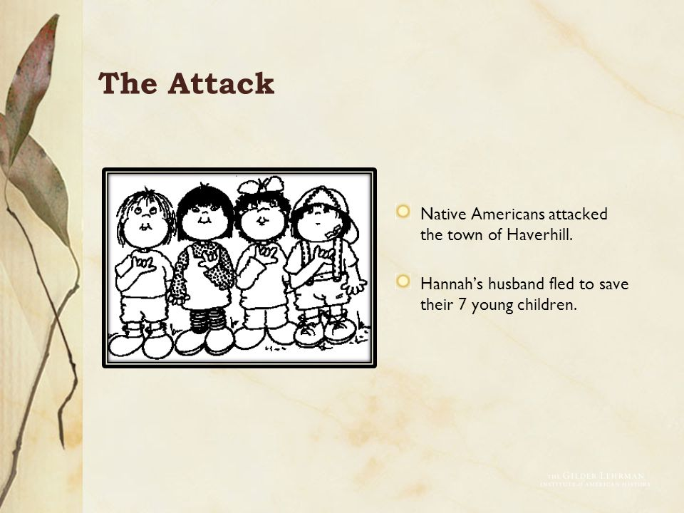 The Attack Native Americans attacked the town of Haverhill.
