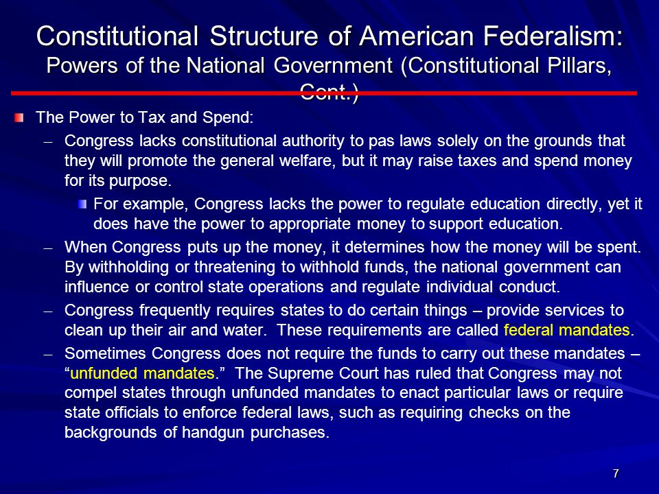 8 Constitutional Structure of American Federalism: Powers of the State The Constitution reserves for the states all powers not granted to the national government, subject only to the limitations of the Constitution (reserved powers).
