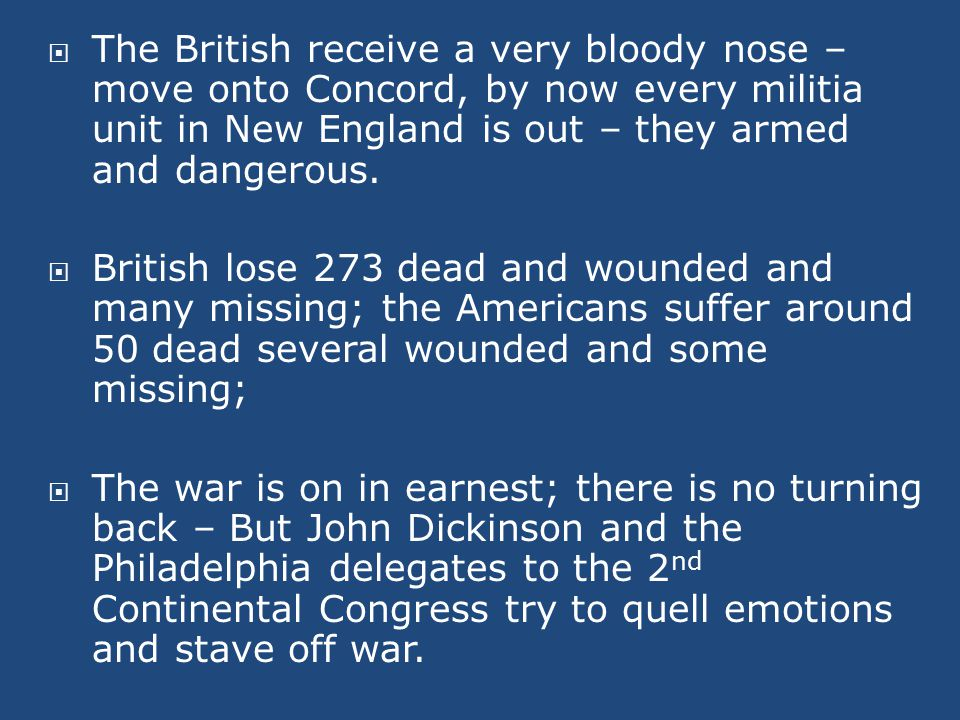  The British receive a very bloody nose – move onto Concord, by now every militia unit in New England is out – they armed and dangerous.
