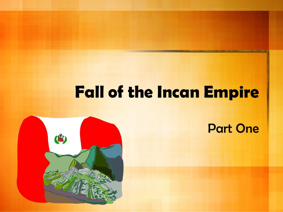 Fall of the Incan Empire Part One