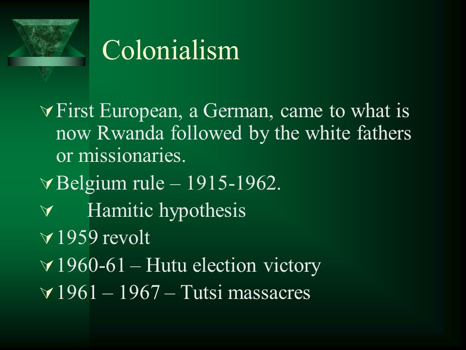 Colonialism  First European, a German, came to what is now Rwanda followed by the white fathers or missionaries.