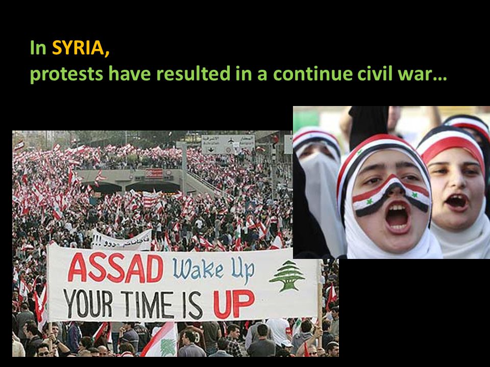 In SYRIA, protests have resulted in a continue civil war…