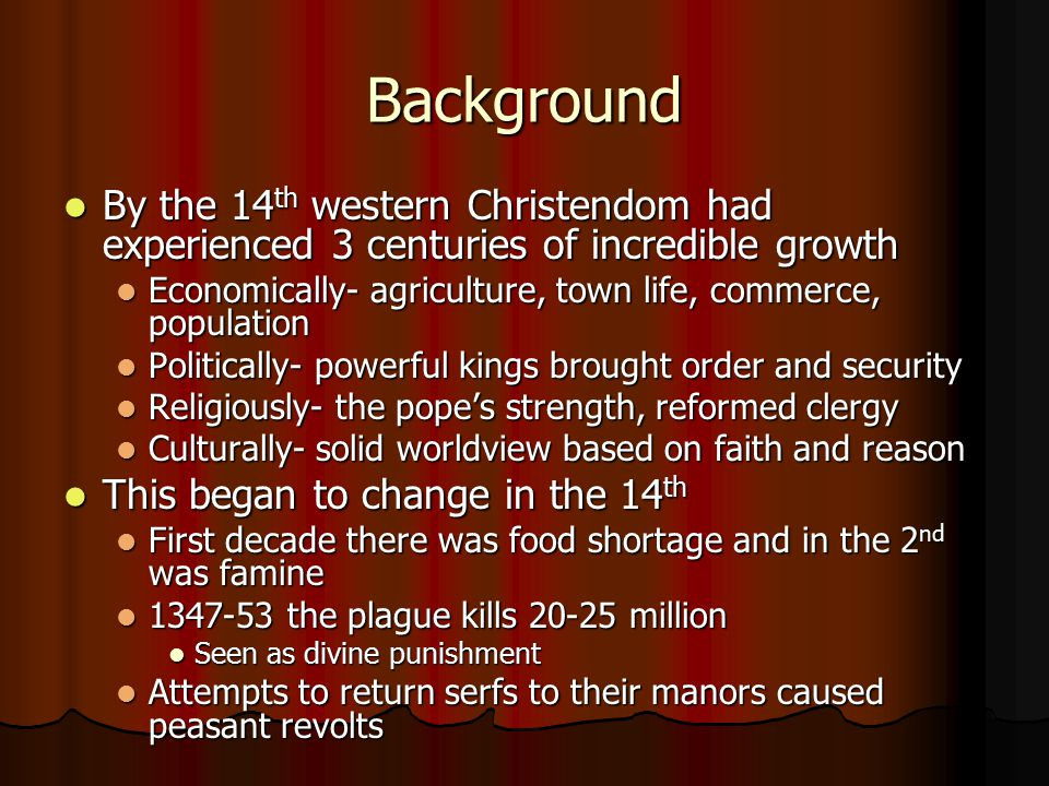 Background By the 14 th western Christendom had experienced 3 centuries of incredible growth By the 14 th western Christendom had experienced 3 centur