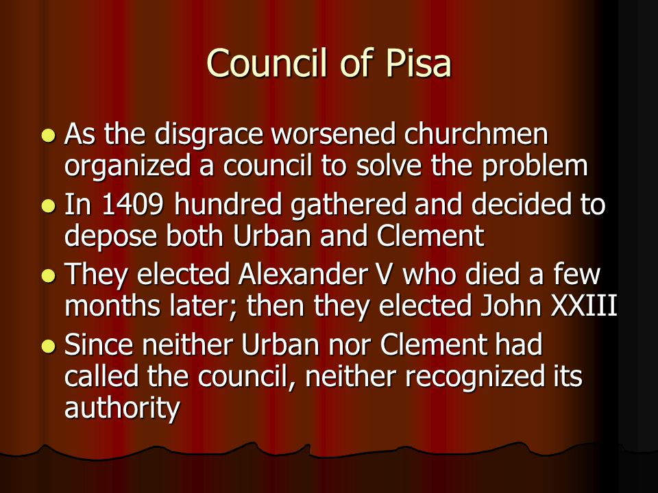 Council of Pisa As the disgrace worsened churchmen organized a council to solve the problem As the disgrace worsened churchmen organized a council to