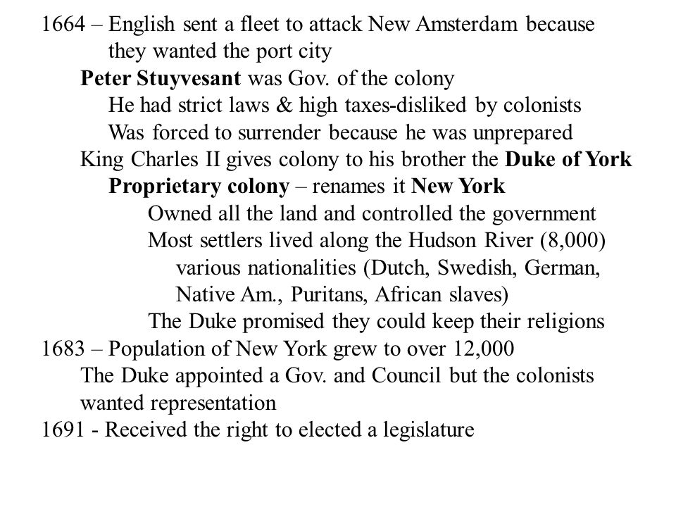 1664 – English sent a fleet to attack New Amsterdam because they wanted the port city Peter Stuyvesant was Gov. of the colony He had strict laws & hig