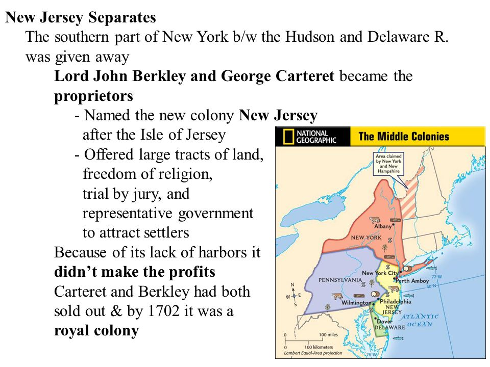 New Jersey Separates The southern part of New York b/w the Hudson and Delaware R. was given away Lord John Berkley and George Carteret became the prop
