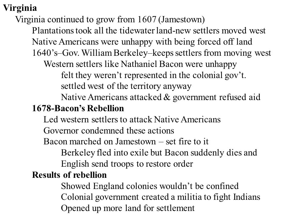 Virginia Virginia continued to grow from 1607 (Jamestown) Plantations took all the tidewater land-new settlers moved west Native Americans were unhapp