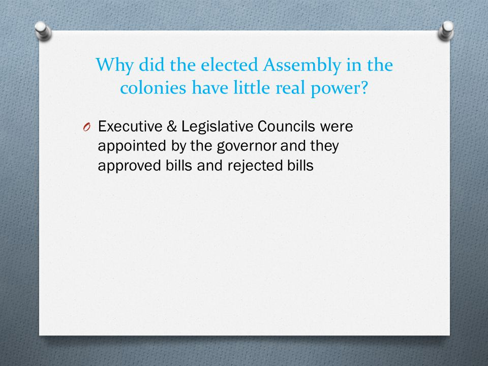 Why did the elected Assembly in the colonies have little real power.