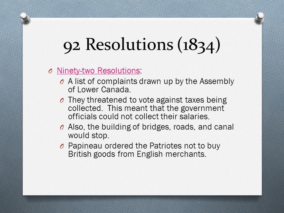 92 Resolutions (1834) O Ninety-two Resolutions: O A list of complaints drawn up by the Assembly of Lower Canada.