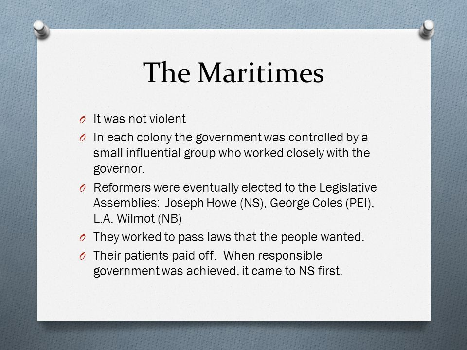The Maritimes O It was not violent O In each colony the government was controlled by a small influential group who worked closely with the governor.