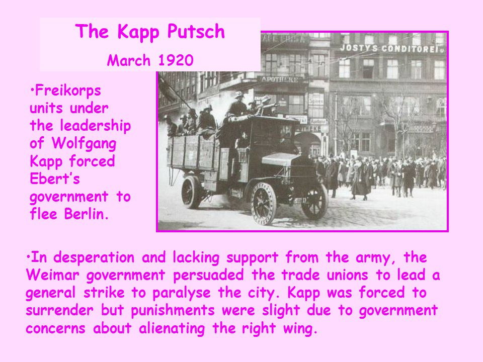 Freikorps units under the leadership of Wolfgang Kapp forced Ebert's government to flee Berlin. In desperation and lacking support from the army, the