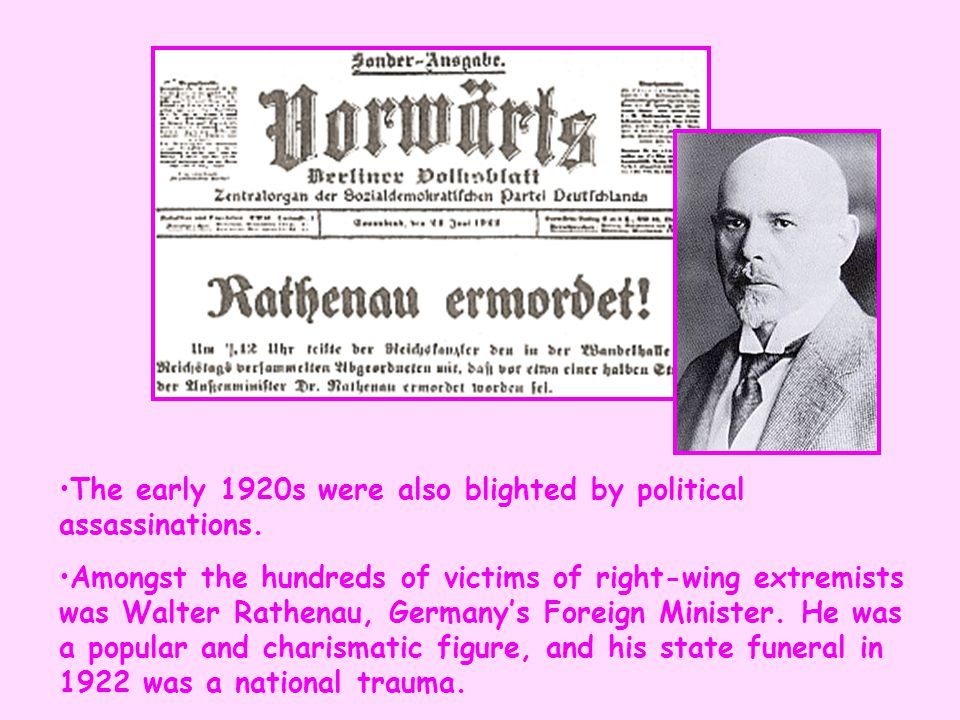 The early 1920s were also blighted by political assassinations. Amongst the hundreds of victims of right-wing extremists was Walter Rathenau, Germany'