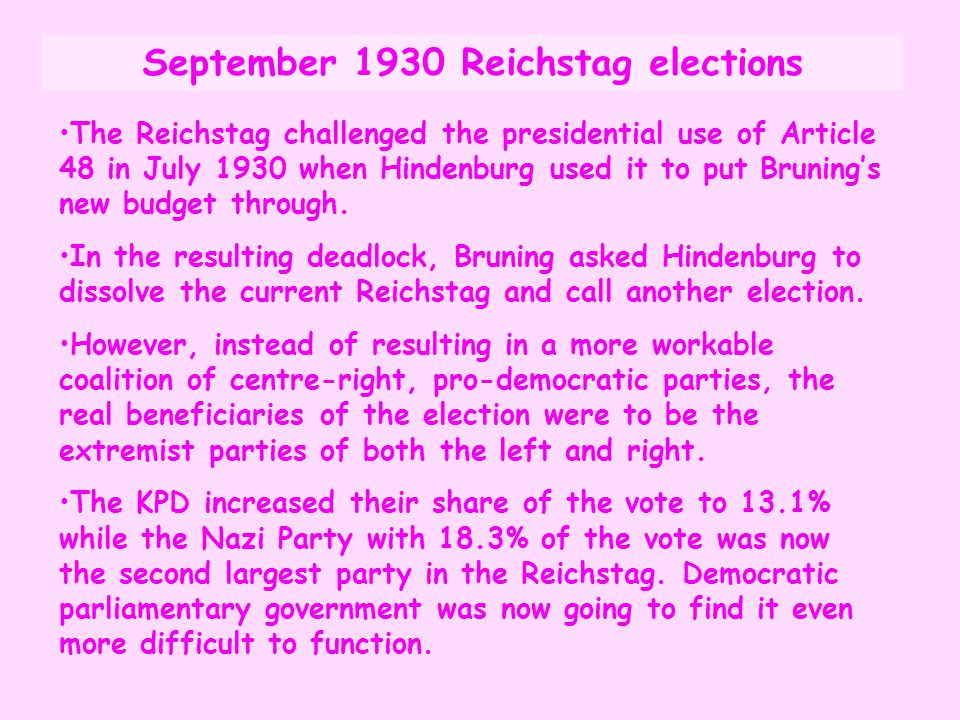 September 1930 Reichstag elections The Reichstag challenged the presidential use of Article 48 in July 1930 when Hindenburg used it to put Bruning's n
