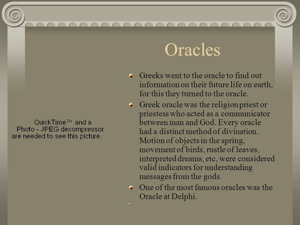 Oracles Greeks went to the oracle to find out information on their future life on earth, for this they turned to the oracle. Greek oracle was the reli