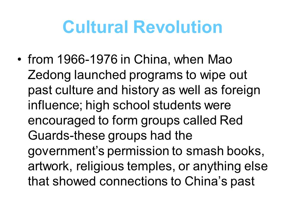 Cultural Revolution from 1966-1976 in China, when Mao Zedong launched programs to wipe out past culture and history as well as foreign influence; high