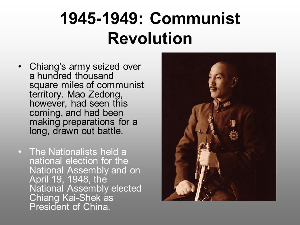 1945-1949: Communist Revolution Chiang s army seized over a hundred thousand square miles of communist territory.