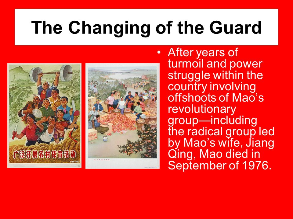 The Changing of the Guard After years of turmoil and power struggle within the country involving offshoots of Mao's revolutionary group—including the