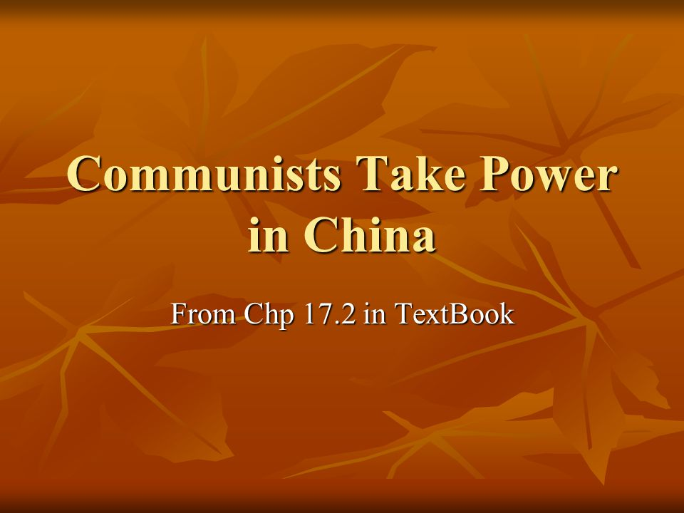 Communists Take Power in China From Chp 17.2 in TextBook