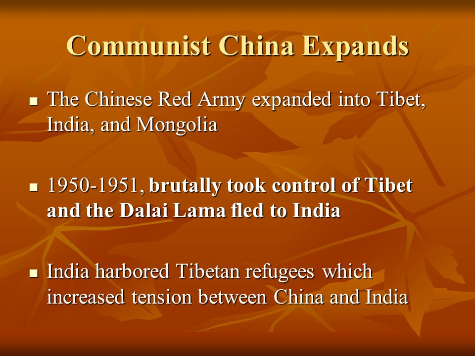 Communist China Expands The Chinese Red Army expanded into Tibet, India, and Mongolia The Chinese Red Army expanded into Tibet, India, and Mongolia 19