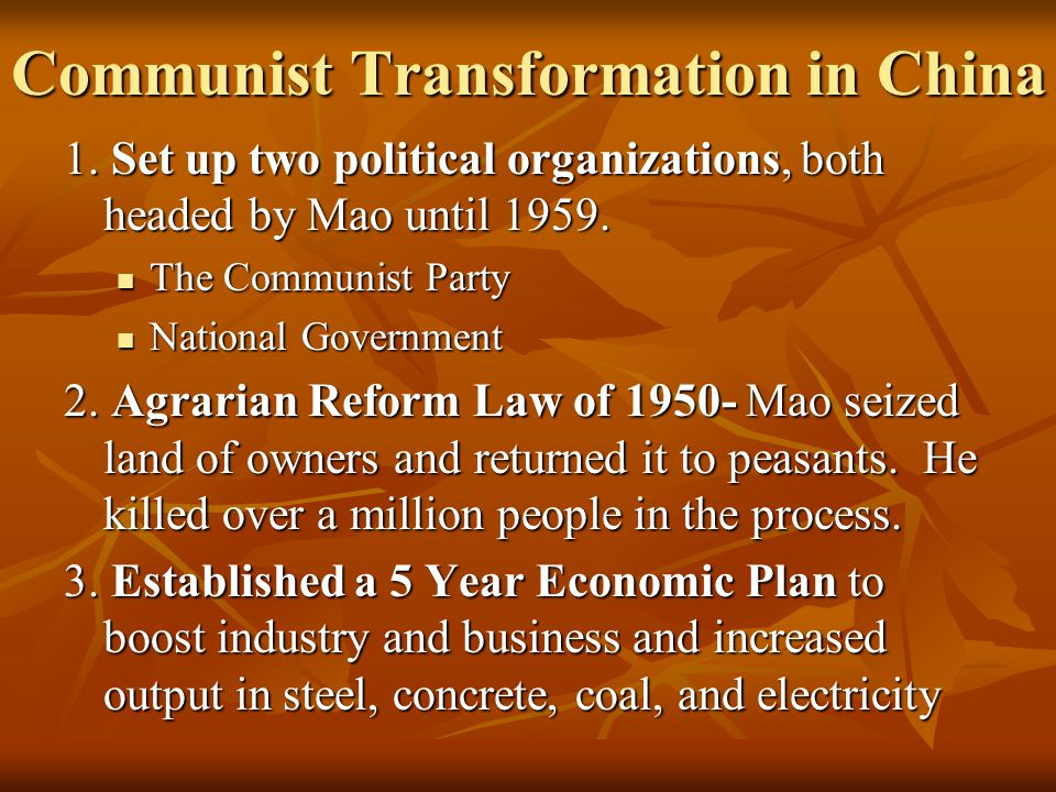 Communist Transformation in China 1. Set up two political organizations, both headed by Mao until 1959. The Communist Party The Communist Party Nation