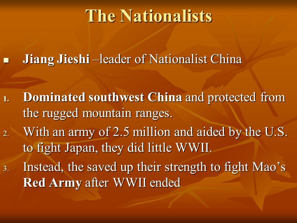 The Nationalists Jiang Jieshi –leader of Nationalist China Jiang Jieshi –leader of Nationalist China 1.