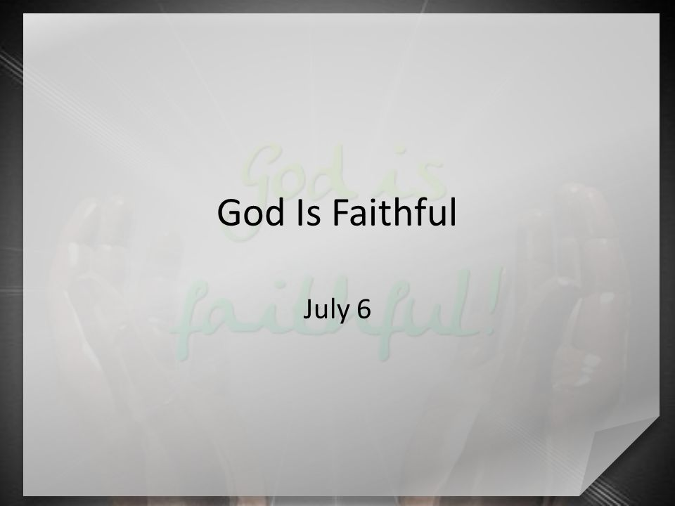 God Is Faithful July 6