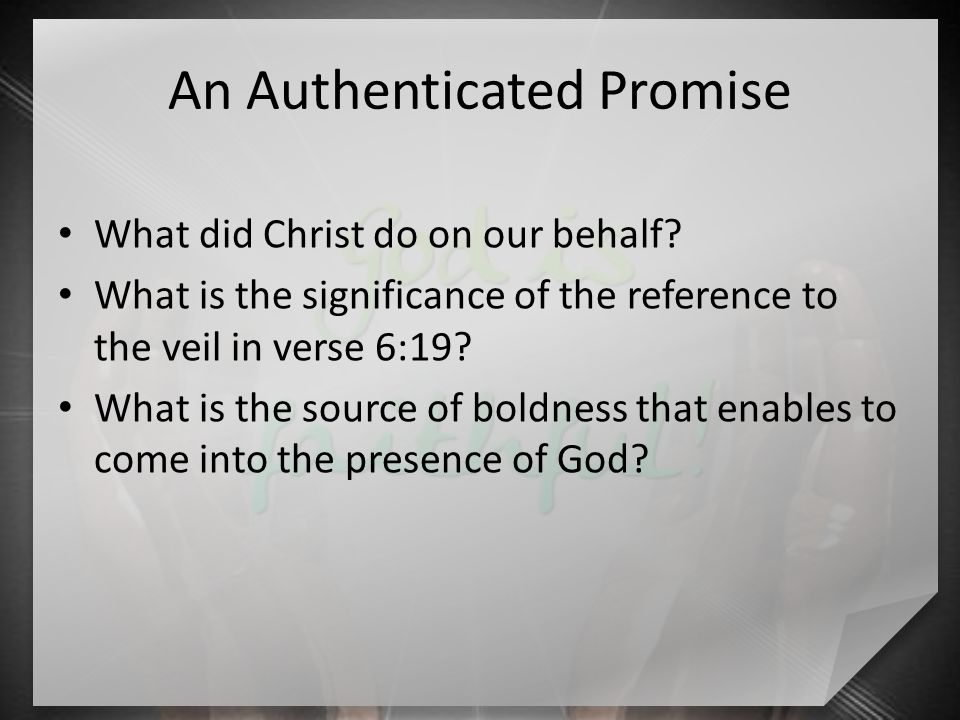 An Authenticated Promise What did Christ do on our behalf.