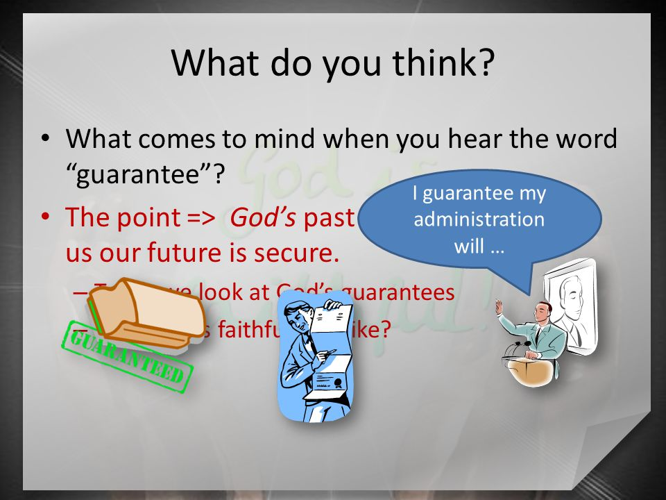 What do you think. What comes to mind when you hear the word guarantee .