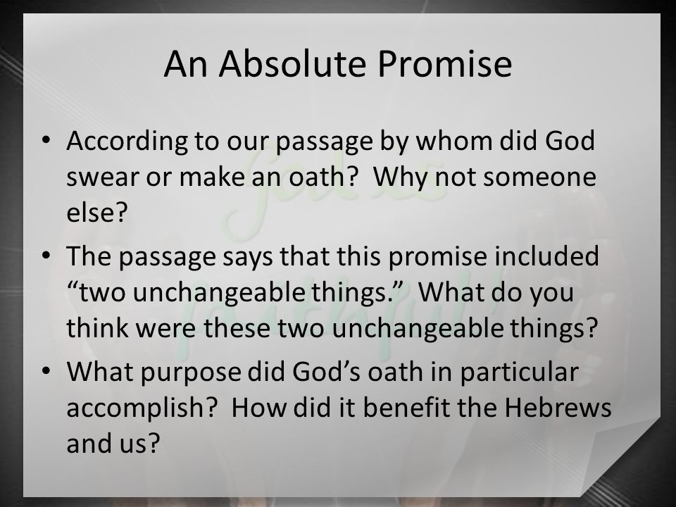 An Absolute Promise According to our passage by whom did God swear or make an oath.