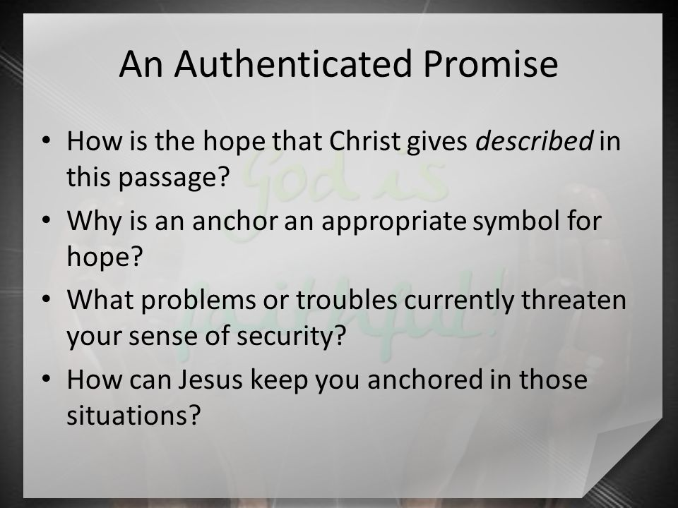 An Authenticated Promise How is the hope that Christ gives described in this passage.