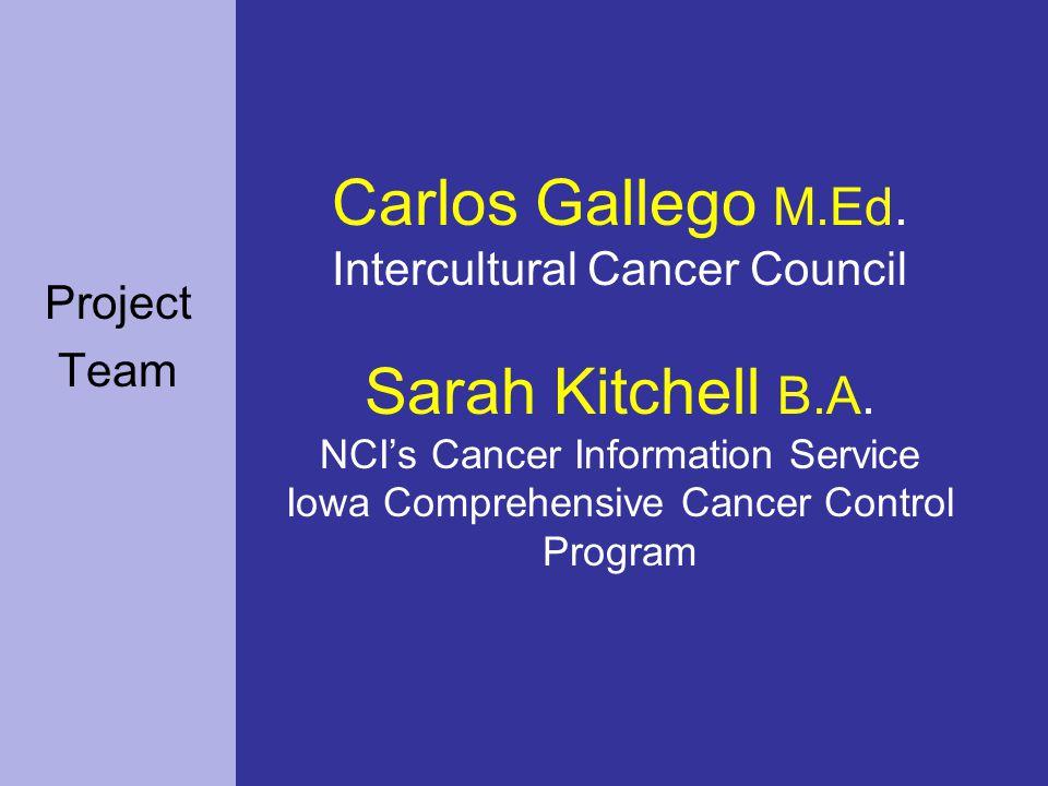 Carlos Gallego M.Ed.Intercultural Cancer Council Sarah Kitchell B.A.