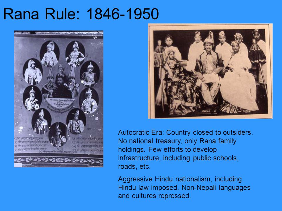 Rana Rule: 1846-1950 Autocratic Era: Country closed to outsiders.