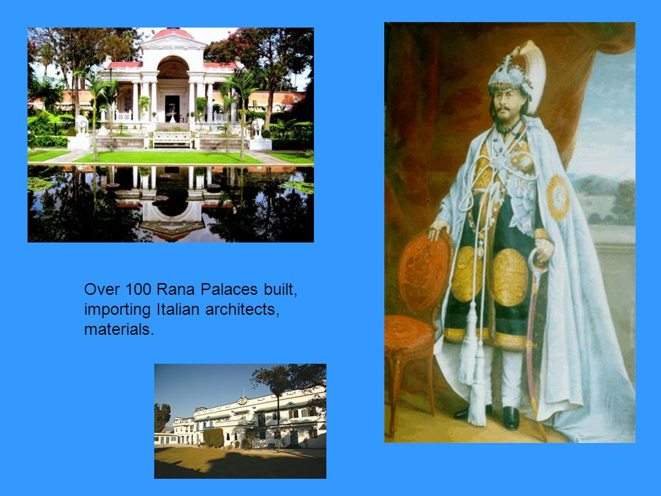 Over 100 Rana Palaces built, importing Italian architects, materials.