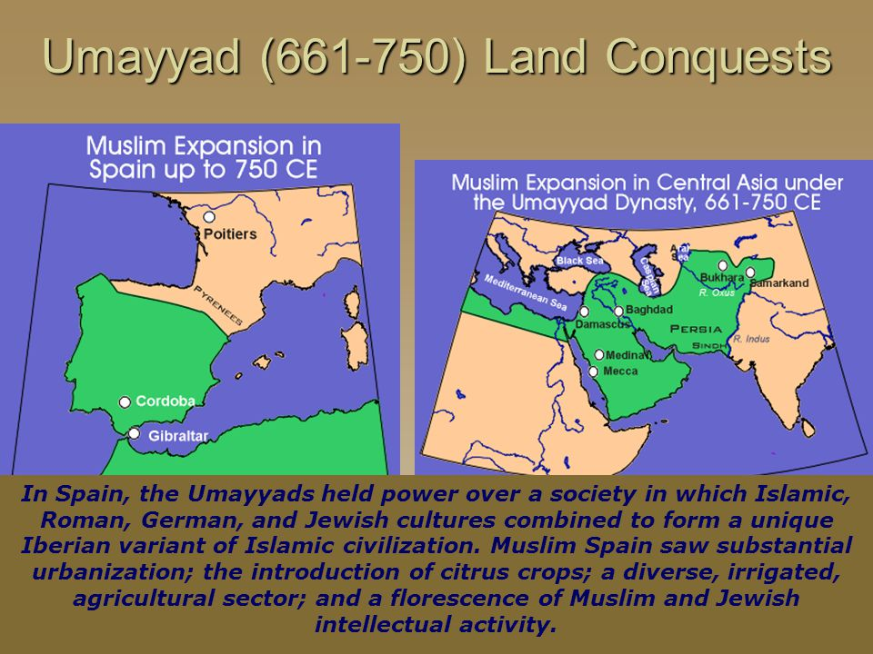 Umayyad (661-750) Land Conquests In Spain, the Umayyads held power over a society in which Islamic, Roman, German, and Jewish cultures combined to form a unique Iberian variant of Islamic civilization.