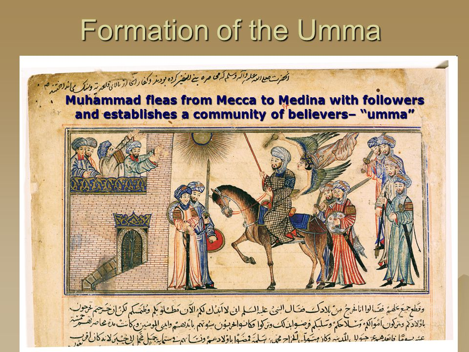 Formation of the Umma Muhammad fleas from Mecca to Medina with followers and establishes a community of believers– umma